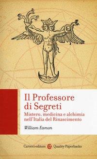 Il professore di segreti. Mistero, medicina e alchimia nell'Italia del Rinascimento
