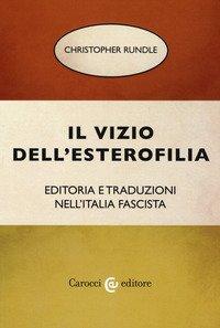 Il vizio dell'esterofilia. Editoria e traduzioni nell'Italia fascista