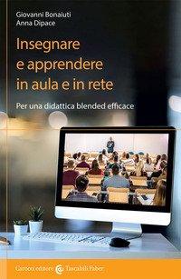 Insegnare e apprendere in aula e in rete. Per una didattica blended efficace