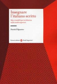 Insegnare l'italiano scritto. Idee e modelli per la didattica nelle scuole superiori