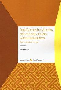 Intellettuali e diritto nel mondo arabo contemporaneo. Potere, religione, società