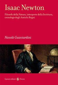 Isaac Newton. Filosofo della Natura, interprete della Scrittura, cronologo degli Antichi Regni