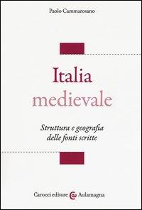Italia medievale. Struttura e geografia delle fonti scritte