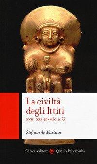 La civiltà degli ittiti. XVII-XII secolo a. C.