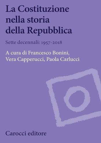La Costituzione nella storia della Repubblica. Sette decennali: 1957-2018