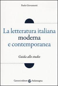 La letteratura italiana moderna e contemporanea. Guida allo studio