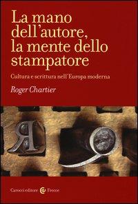 La mano dell'autore, la mente dello stampatore. Cultura e scrittura nell'Europa moderna