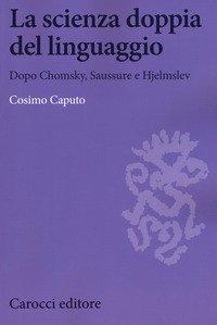 La scienza doppia del linguaggio. Dopo Chomsky, Saussure e Hjemslev