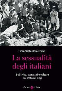 La sessualità degli italiani. Politiche, consumi e culture dal 1945 ad oggi