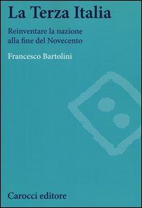 La terza Italia. Reinventare la nazione alla fine del Novecento
