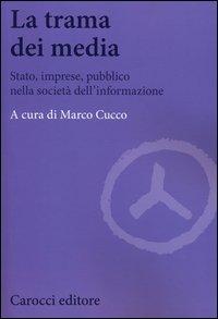 La trama dei media. Stato, imprese, pubblico nella società dell'informazione
