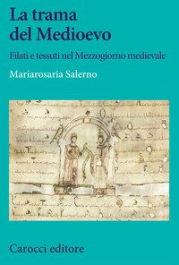 La trama del Medioevo. Filati e tessuti nel Mezzogiorno medievale