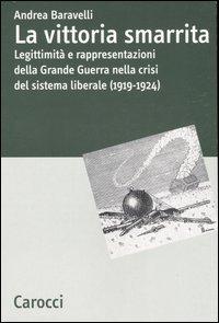 La vittoria smarrita. Legittimità e rappresentazioni della Grande Guerra nella crisi del sistema liberale (1919-1924)