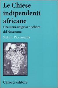 Le chiese indipendenti africane. Una storia religiosa e politica del Novecento