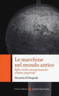 Le macchine nel mondo antico Dalle civiltà mesopotamiche a Roma imperiale