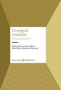 Le origini cristiane. Testi e autori (secoli I-II)