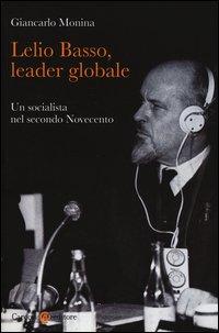 Lelio Basso, leader globale. Un socialista nel secondo Novecento