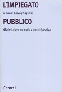 L'impiegato pubblico. Giurisdizione ordinaria e amministrativa