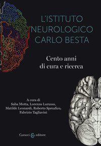 L'istituto neurologico Carlo Besta. Cento anni di cure e ricerca