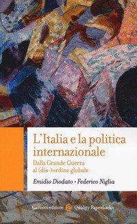 L'Italia e la politica internazionale. Dalla Grande Guerra al (dis-)ordine globale