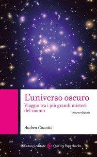 L'universo oscuro. Viaggio astronomico tre i misteri del cosmo