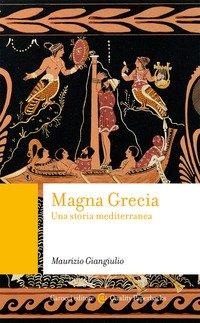 Magna Grecia. Una storia mediterranea