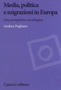 Media, politica e migrazioni in Europa. Una prospettiva sociologica