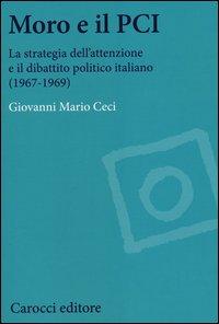 Moro e il PCI. La strategia dell'attenzione a il dibattito politico italiano (1967-1969)