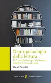 Neuropsicologia della lettura. Un'introduzione per chi studia, insegna o è solo curioso