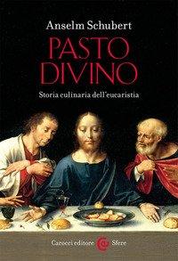 Pasto divino. Storia culinaria dell'eucaristia