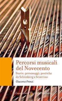 Percorsi musicali del Novecento. Storie, personaggi, poetiche da Schönberg a Sciarrino
