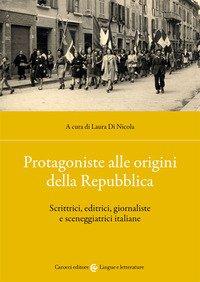 Protagoniste alle origini della Repubblica. Scrittrici, editrici, giornaliste e sceneggiatrici italiane