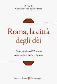 Roma, la città degli dei. La capitale dell'Impero come laboratorio religioso