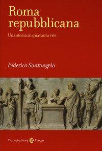 Roma repubblicana. Una storia in quaranta vite