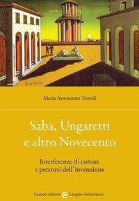 Saba, Ungaretti e altro Novecento. Interferenze di culture e percorsi dell'invenzione