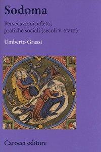 Sodoma. Persecuzioni, affetti, pratiche sociali (secoli V-XVIII)