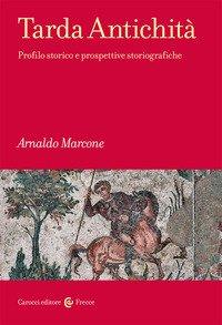 Tarda antichità. Profilo storico e prospettive storiografiche