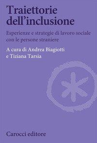 Traiettorie dell'inclusione. Esperienze e strategie di lavoro sociale con le persone straniere