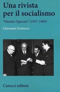 Una rivista per il socialismo. «Mondo Operaio» (1957-1969)
