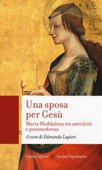 Una sposa per Gesù. Maria Maddalena tra antichità e postmoderno