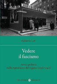 Vedere il fascismo. Arte e politica nelle esposizioni del regime (1928-1942)