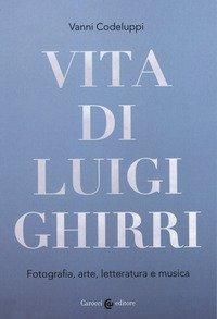 Vita di Luigi Ghirri. Fotografia, arte, letteratura e musica