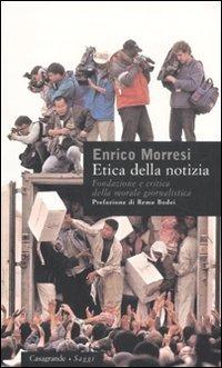 Etica della notizia. Fondazione e critica della morale giornalistica