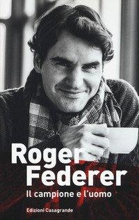 Roger Federer. Il campione e l'uomo