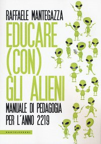 Educare (con) gli alieni. Manuale di pedagogia per l'anno 2219