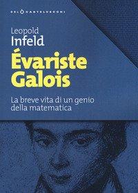 Évariste Galois. La breve vita di un genio della matematica