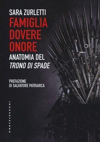 Famiglia, dovere, onore. Anatomia del Trono di spade