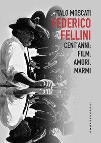 Federico Fellini. Cent'anni: film, amori, marmi