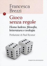 Gioco senza regole. Homo ludens: filosofia, letteratura e teologia