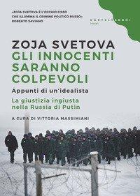 Gli innocenti saranno colpevoli. Appunti di un idealista. La giustizia ingiusta nella Russia di Putin